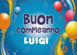 Caro Luigi Buon Compleanno