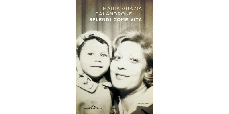 """Maria Grazia Calandrone racconta la sua storia in un libro bellissimo: """"Splendi come vita"""""""