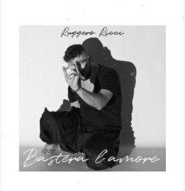 """Il nuovo singolo di Ruggero Ricci: """"Basterà l'amore"""""""