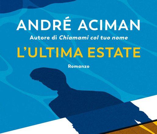 L'ultima estate: tutto sul nuovo libro di André Aciman