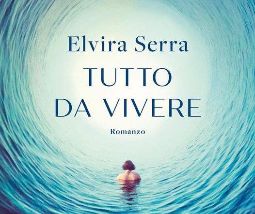 """L'ultimo libro di Elvira Serra: """"Tutto da vivere"""""""