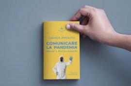 """Il nuovo libro di Davide Ippolito dedicato al periodo all'attuale emergenza sanitaria: """"Comunicare la Pandemia"""""""